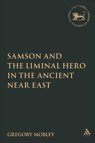 Samson and the Liminal Hero in the Ancient Near East - The Library of Hebrew Bible/Old Testament Studies (Hardback)