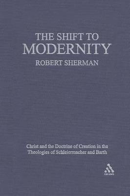The Shift to Modernity: Christ and the Doctrine of Creation in the Theologies of Schleiermacher and Barth (Paperback)