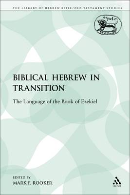 Biblical Hebrew in Transition: The Language of the Book of Ezekiel - Library of Hebrew Bible/Old Testament Studies 90 (Paperback)