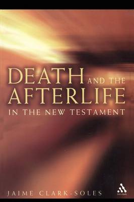 Death and the Afterlife in the New Testament (Paperback)
