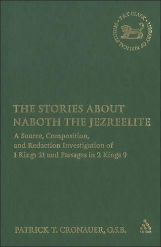 The Stories About Naboth the Jezreelite: A Source, Composition, and Redaction Investigation of 1 Kings 21 and Passages in 2 Kings 9 - The Library of Hebrew Bible/Old Testament Studies v. 424 (Hardback)