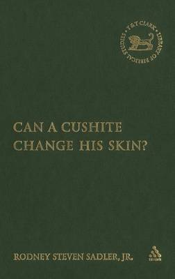Can a Cushite Change His Skin?: An Examination of Race, Ethnicity, and Othering in the Hebrew Bible - The Library of Hebrew Bible/Old Testament Studies (Hardback)