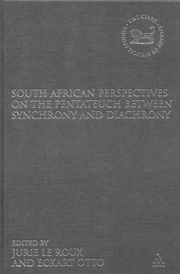 South African Perspectives on the Pentateuch Between Synchrony and Diachrony - The Library of Hebrew Bible/Old Testament Studies v. 463 (Hardback)
