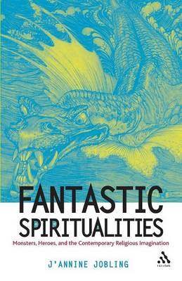 Fantastic Spiritualities: Monsters, Heroes, and the Contemporary Religious Imagination (Paperback)