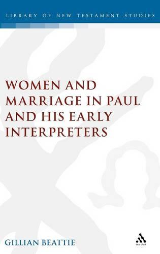 Women and Marriage in Paul and His Early Interpreters - Journal for the Study of the New Testament Supplement S. v. 296 (Hardback)