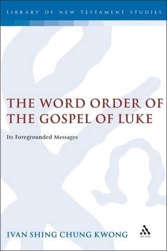 The Word Order of the Gospel of Luke - The Library of New Testament Studies 298 (Hardback)