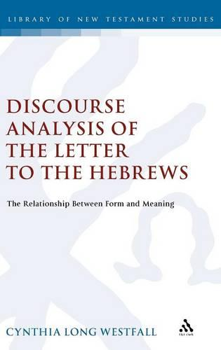 A Discourse Analysis of the Letter to the Hebrews: The Relationship Between Form and Meaning - Journal for the Study of the New Testament Supplement S. v. 297 (Hardback)