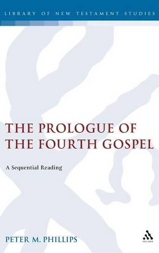 The Prologue of the Fourth Gospel: A Sequential Reading - Journal for the Study of the New Testament Supplement S. v. 294 (Hardback)