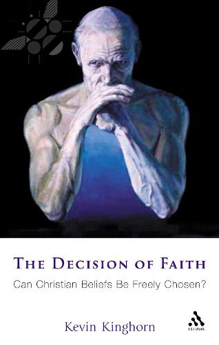 The Decision of Faith: Can Christian Beliefs be Freely Chosen? (Paperback)