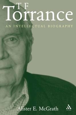 T.F. Torrance: An Intellectual Biography (Paperback)