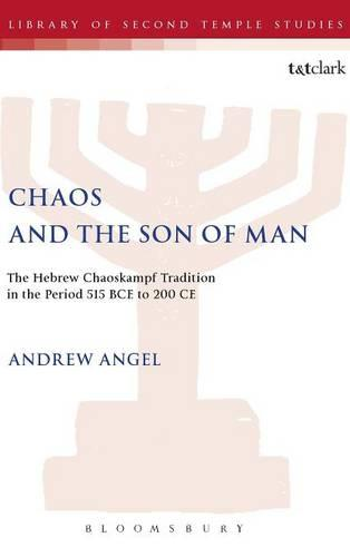 Chaos and the Son of Man: the Hebrew Chaoskampf Tradition in the Period 515 BCE to 200 CE. (Hardback)