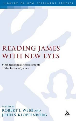 Cover Reading James with New Eyes: Methodological Reassessments of the Letter of James - The Library of New Testament Studies