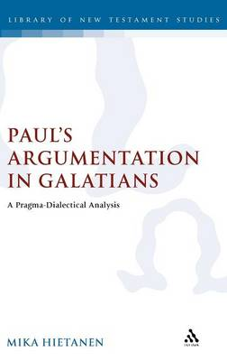 Paul's Argumentation in Galatians: A Pragma-dialectical Analysis - The Library of New Testament Studies v. 344 (Hardback)