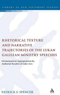 Rhetorical Texture and Narrative Trajectories of the Lukan Galilean Ministry Speeches: Hermeneutical Appropriation by Authorial Readers of Luke-Acts - The Library of New Testament Studies (Hardback)