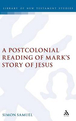 Postcolonial Reading of Mark's Story of Jesus - The Library of New Testament Studies (Hardback)
