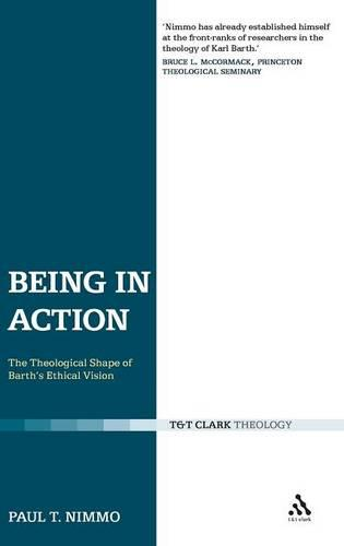 Being in Action: The Theological Shape of Barth's Ethical Vision (Hardback)