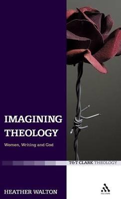 Imagining Theology: Women, Writing and God (Hardback)