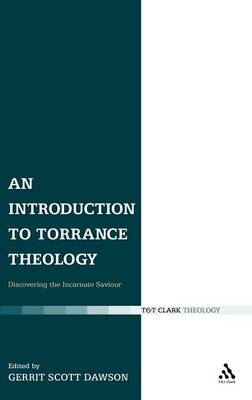 An Introduction to Torrance Theology: Discovering the Incarnate Saviour (Hardback)