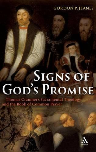 Signs of God's Promise: Thomas Cranmer's Sacramental Theology and the Book of Common Prayer (Hardback)