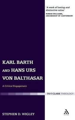 Karl Barth and Hans Urs Von Balthasar: A Critical Engagement (Hardback)