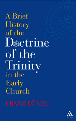 A Brief History of the Doctrine of the Trinity in the Early Church (Paperback)