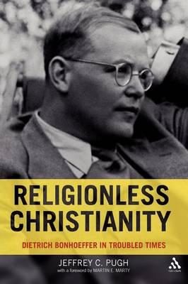 Religionless Christianity: Dietrich Bonhoeffer for Today (Paperback)