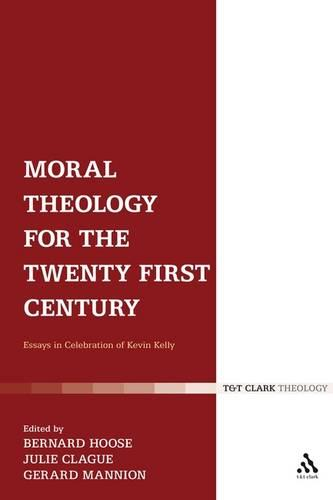 Moral Theology for the 21st Century: Essays in Celebration of Kevin Kelly (Hardback)