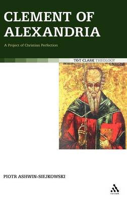 Clement of Alexandria: A Project of Christian Perfection (Hardback)