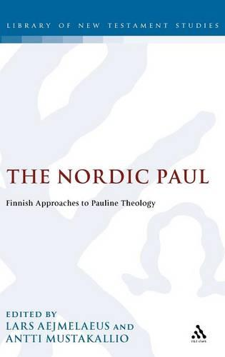 The Nordic Paul: Finnish Approaches to Pauline Theology - The Library of New Testament Studies 374 (Hardback)