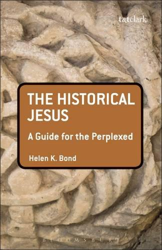 The Historical Jesus: A Guide for the Perplexed - Guides for the Perplexed (Hardback)
