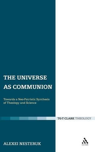 The Universe as Communion: Towards a Neo-Patristic Synthesis of Theology and Science (Hardback)