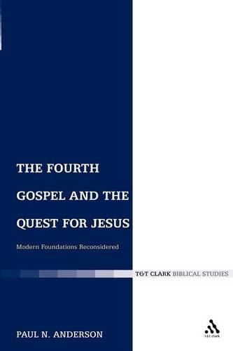 Fourth Gospel and the Quest for Jesus: Modern Foundations Reconsidered - The Library of New Testament Studies (Paperback)