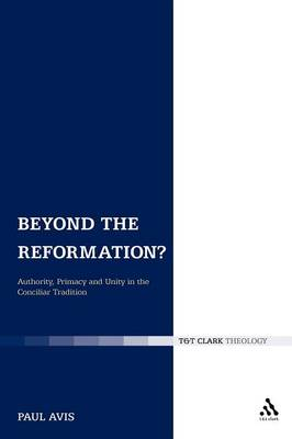 Beyond the Reformation?: Authority, Primacy and Unity in the Conciliar Tradition (Paperback)