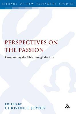 Perspectives on the Passion: Encountering the Bible Through the Arts - The Library of New Testament Studies 381 (Hardback)