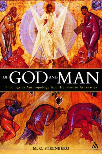 Of God and Man: Theology as Anthropology from Irenaeus to Athanasius (Hardback)