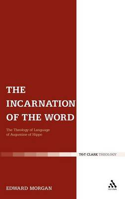 The Incarnation of the Word: The Theology of Language of Augustine of Hippo (Hardback)