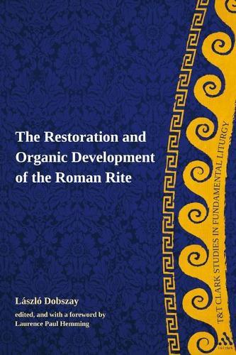 The Restoration and Organic Development of the Roman Rite - T&T Clark Studies in Fundamental Liturgy (Paperback)
