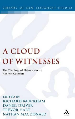 A Cloud of Witnesses: The Theology of Hebrews in Its Ancient Contexts - The Library of New Testament Studies v. 387 (Hardback)
