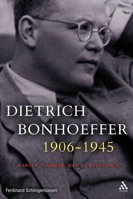Dietrich Bonhoeffer 1906-1945: Martyr, Thinker, Man of Resistance (Hardback)