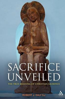 Sacrifice Unveiled: The True Meaning of Christian Sacrifice (Paperback)