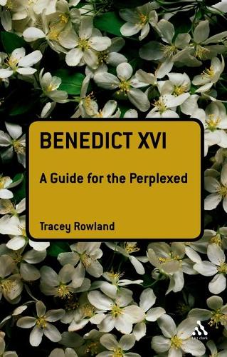 Benedict XVI: A Guide for the Perplexed - Guides for the Perplexed (Hardback)