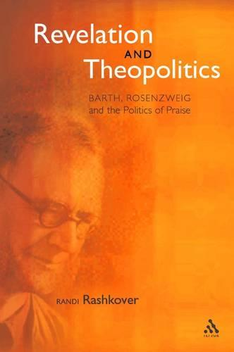 Revelation and Theopolitics: Barth, Rosenzweig and the Politics of Praise (Paperback)