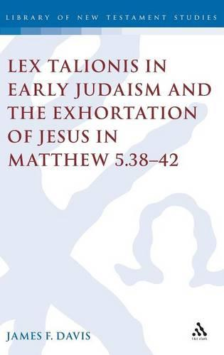 Lex Talionis in Early Judaism and the Exhortation of Jesus in Matthew 5.38-42 - Journal for the Study of the New Testament Supplement S. v 281 (Hardback)