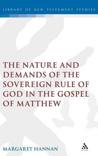 Nature and Demands of the Sovereign Rule of God in the Gospel of Matthew - The Library of New Testament Studies (Hardback)
