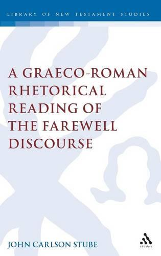 A Graeco-Roman Rhetorical Reading of the Farewell Discourse - The Library of New Testament Studies (Hardback)