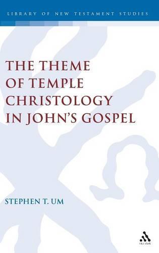 Theme of Temple Christology in John's Gospel - The Library of New Testament Studies (Hardback)