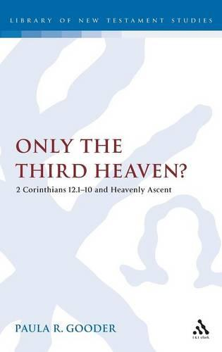 Only the Third Heaven?: 2 Corinthians 12:1-10 and Heavenly Ascent - The Library of New Testament Studies 313 (Hardback)
