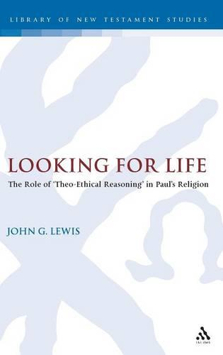 Looking for Life: The Role of 'theo-ethical Reasoning' in Paul's Religion - Journal for the Study of the New Testament Supplement S. (Hardback)