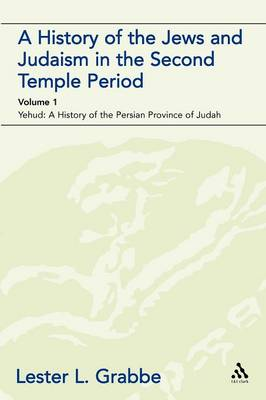 A History of the Jews and Judaism in the Second Temple Period: Yehud - A History of the Persian Province of Judah v. 1 - The Library of Second Temple Studies 47 (Paperback)