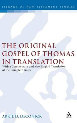 The Original Gospel of Thomas in Translation: With a Commentary and New English Translation of the Complete Gospel - Early Christianity in Context S. (Hardback)